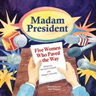 Madam President: Five Women Who Paved the Way
