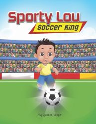 Sporty Lou: Soccer King (Multicultural Book Series for Kids 3-To-6-Years Old)