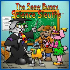The Snow Bunny Science Sleuths™® Volume 1