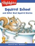 Reading Quest - Squirrel School and Other Real Squirrel Stories