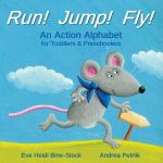 Run! Jump! Fly! An Action Alphabet for Toddlers & Preschoolers