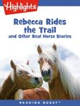 Reading Quest - Rebecca Rides the Trail and Other Real Horse Stories
