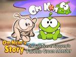 Om Nom - Om Nom's Story: The Evolution of Everyone's Favorite Green Monster