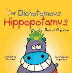 The Dichotomous Hippopotamus Book of Opposites