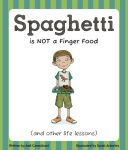 Spaghetti is NOT a Finger Food and Other Life Lessons