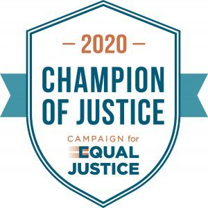 Champion of Justice, Campaign for Equal Justice 2020.  Legal aid fund for families in poverty.