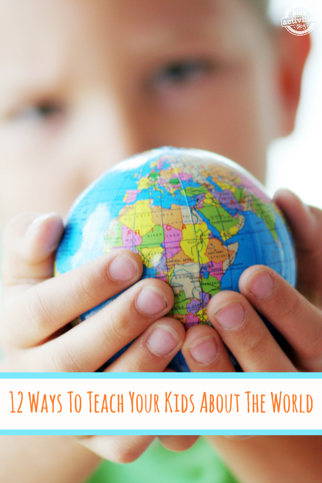 12 WAYS TO TEACH YOUR KIDS ABOUT THE WORLD - Kids Activities