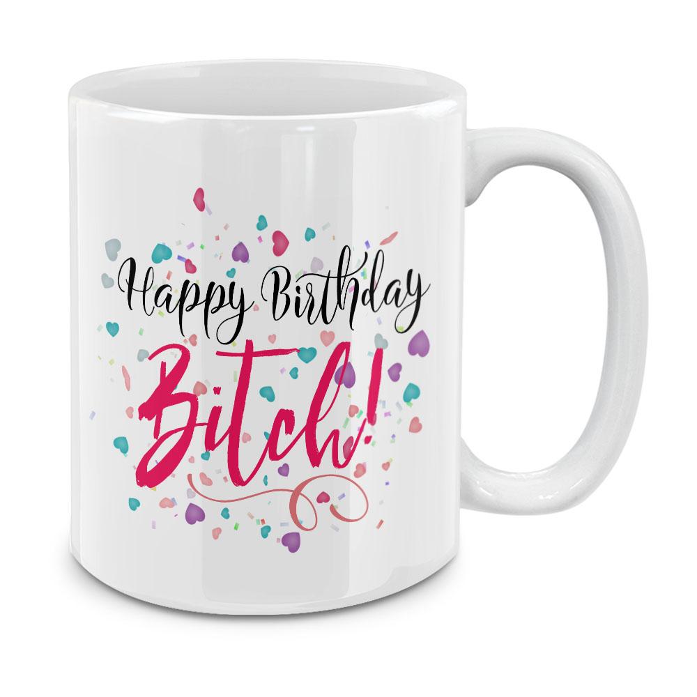 Happy Birthday Bitch White Ceramic Coffee Mug Tea Cup 11 OZ