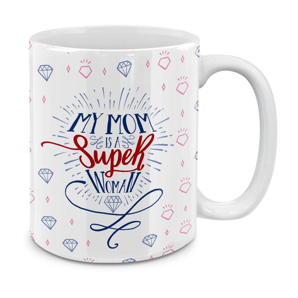 My Mom Is A Super Woman White Ceramic Coffee Mug Tea Cup 11 OZ
