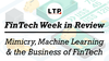 FinTech Week in Review: Mimicry, Machine Learning, and the Business of FinTech