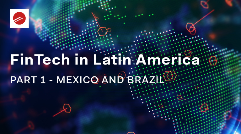 FinTech in Latin America - Part 1: Mexico and Brazil