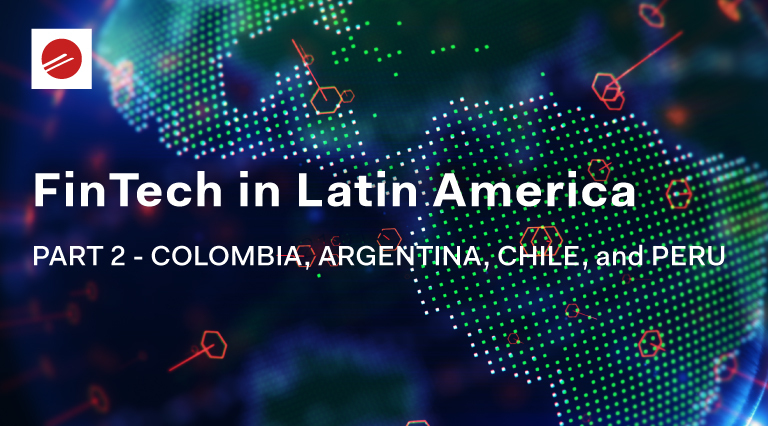 FinTech in Latin America - Part 2: Colombia, Argentina, Chile, and Peru