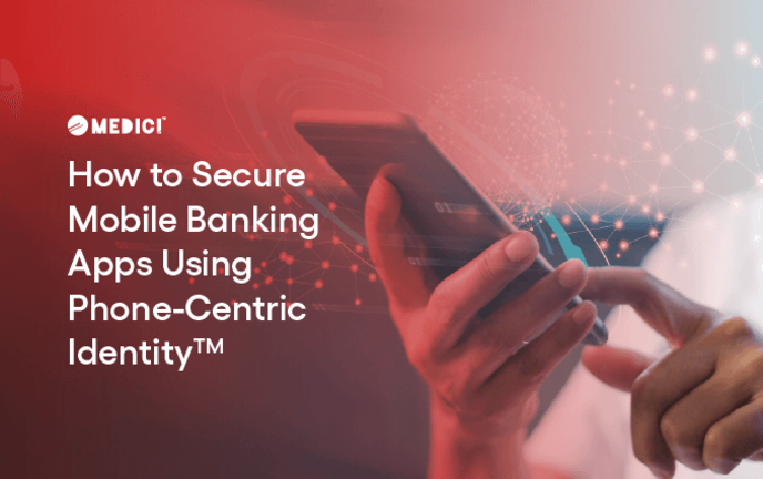 How to Secure Mobile Banking Apps Using Phone-Centric Identity™