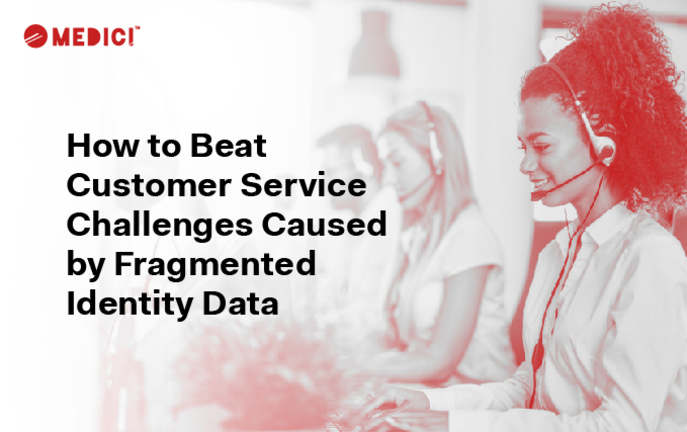 How to Beat Customer Service Challenges Caused by Fragmented Identity Data