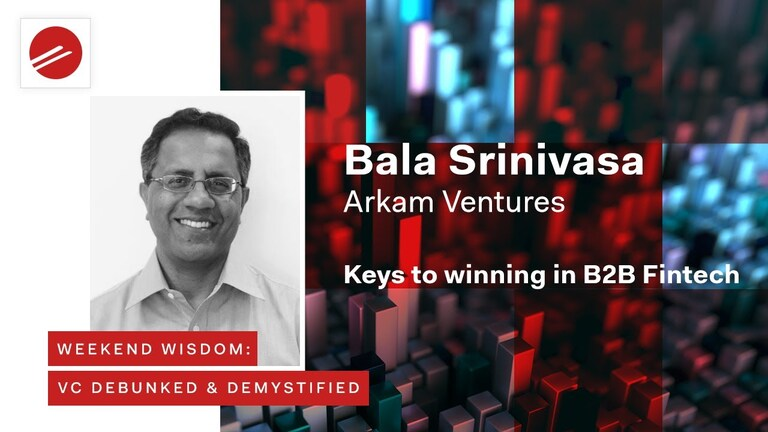 Weekend Wisdom: VC Debunked & Demystified | Keys to Winning in B2B FinTech | Bala Srinivasa