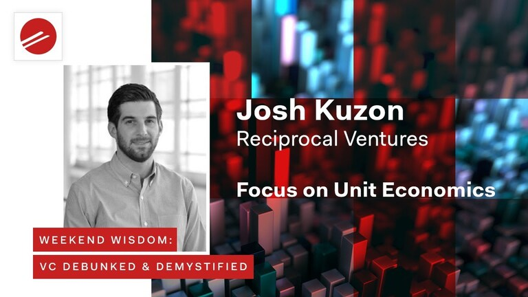 Weekend Wisdom: VC Debunked & Demystified | Focus on Unit Economics| Josh Kuzon