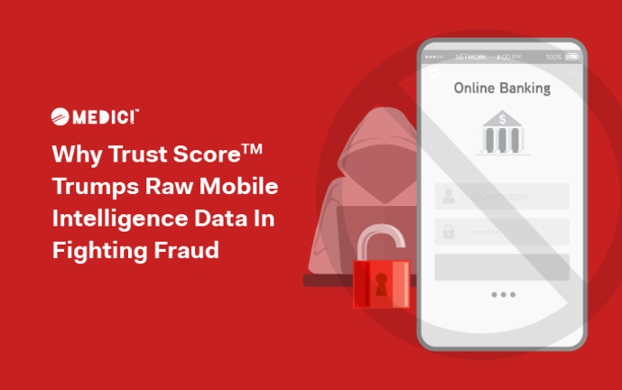 Why Trust Score™ Trumps Raw Mobile Intelligence Data In Fighting Fraud