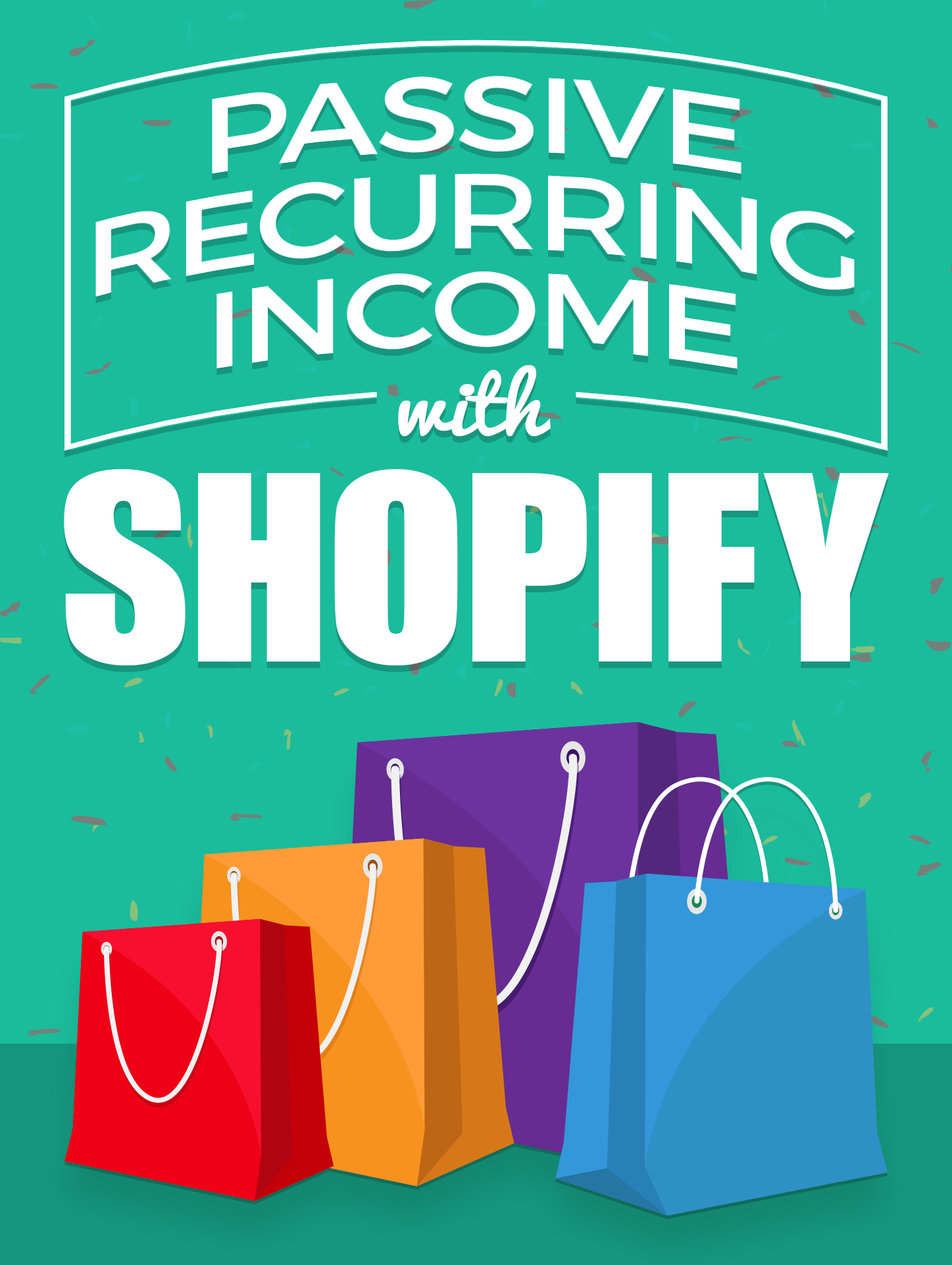 Passive Recurring Income with Shopify - Your Valuable Content + Easy Shopify = Huge Recurring Income