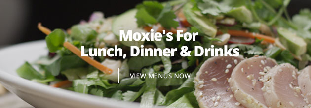 Moxie's For Lunch, Dinner and Drinks
