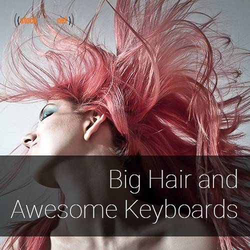 Big Hair and Awesome Keyboards