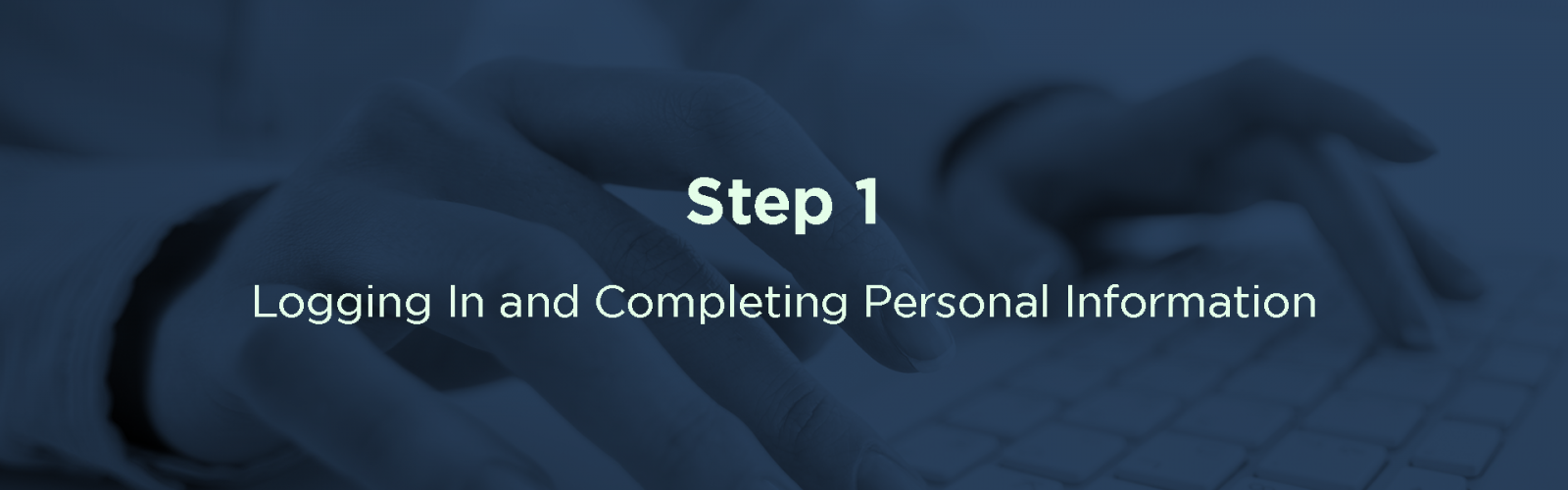 Step 1: Logging in and completing personal information