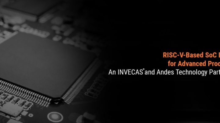 Andes Technology and INVECAS Announce Partnership to Win RISC-V-Based SoC Designs for Advanced Proce