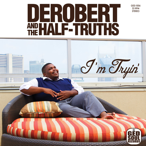 DeRobert & The Half-Truths I'm Tryin' Album Cover