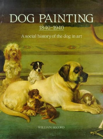 Dog Painting 1840-1940 - A Social History of the Dog in Art