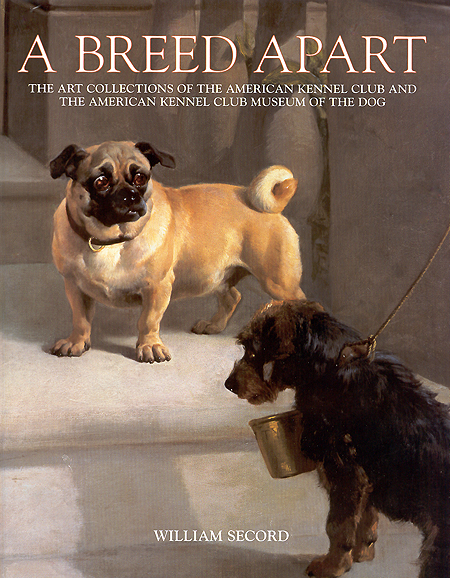 Breed Apart: The Art Collections of the American Kennel Club and The American Kennel Club Museum of the Dog