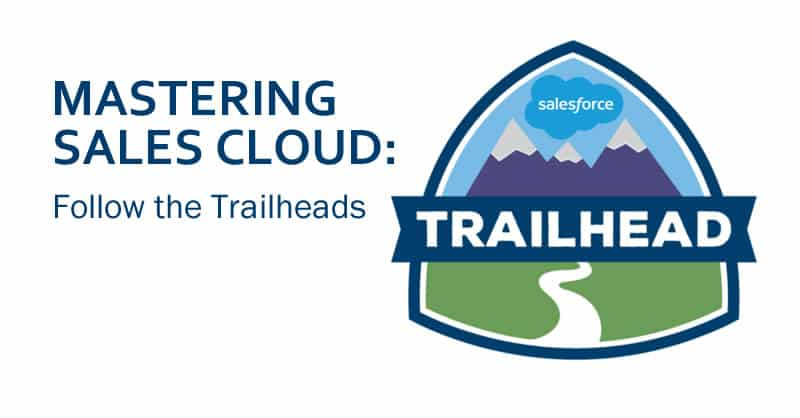 Mastering Sales Cloud Follow the Trailheads
