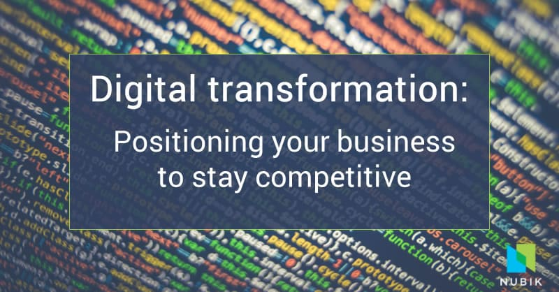 Digital transformation: Positioning your business to stay competitive