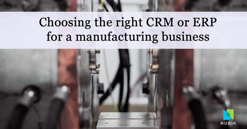 Choosing the right CRM or ERP for a manufacturing business