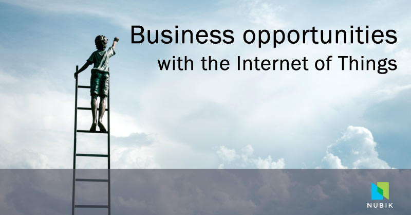 Business opportunities with the Internet of Things - IoT
