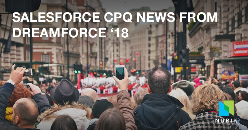 SALESFORCE CPQ NEWS FROM DREAMFORCE '18