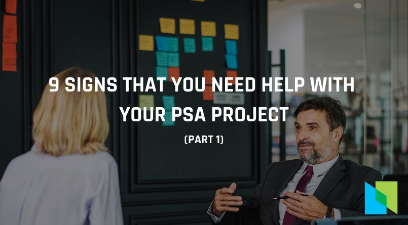 9 signs that you need help with your PSA project