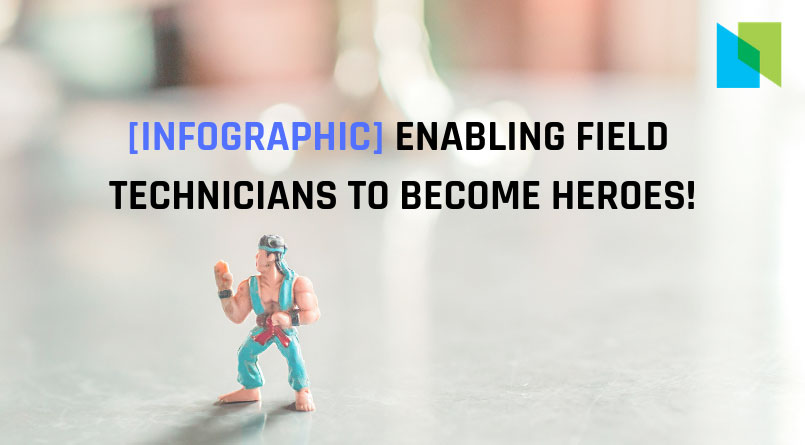 [Infographic] Enabling Field Technicians to Become Heroes!