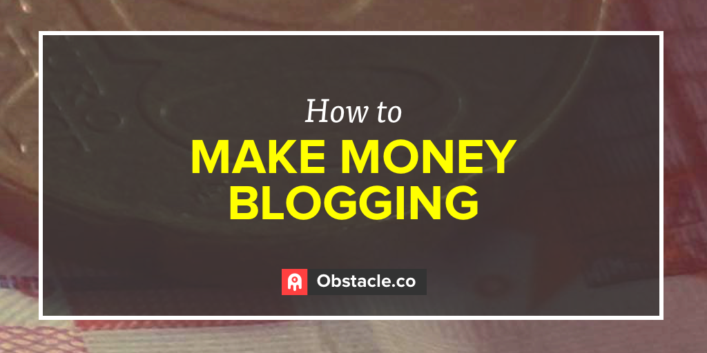 The 4 Best Ways to Make Money Blogging and What You Shouldn't Do