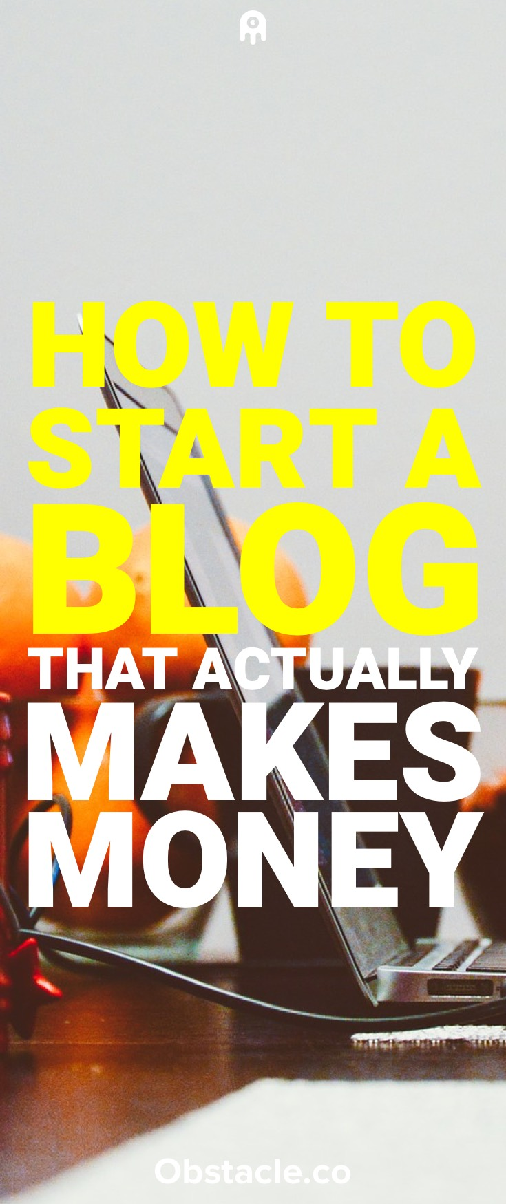 How to Start a Blog That Actually Makes Job-Quitting Money