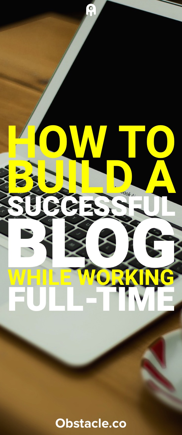 How To Build a Successful Blog While Working Full-Time