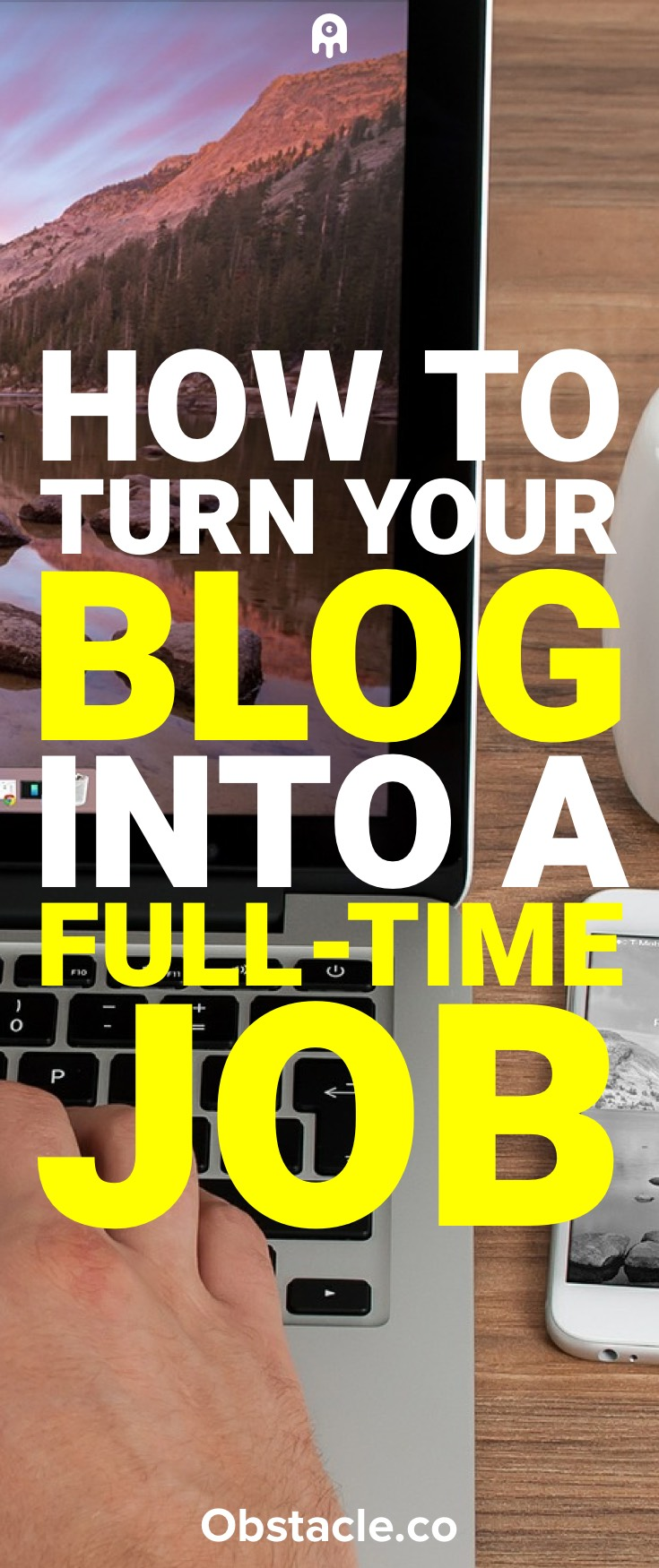 How to Turn Your Blog Into Your Full-Time Job