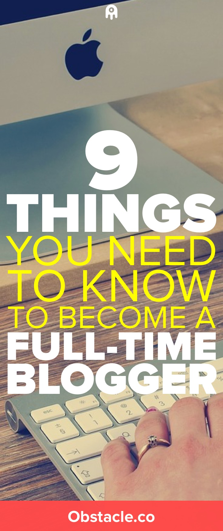 9 Things You Need to Know to Become a Full-Time Blogger