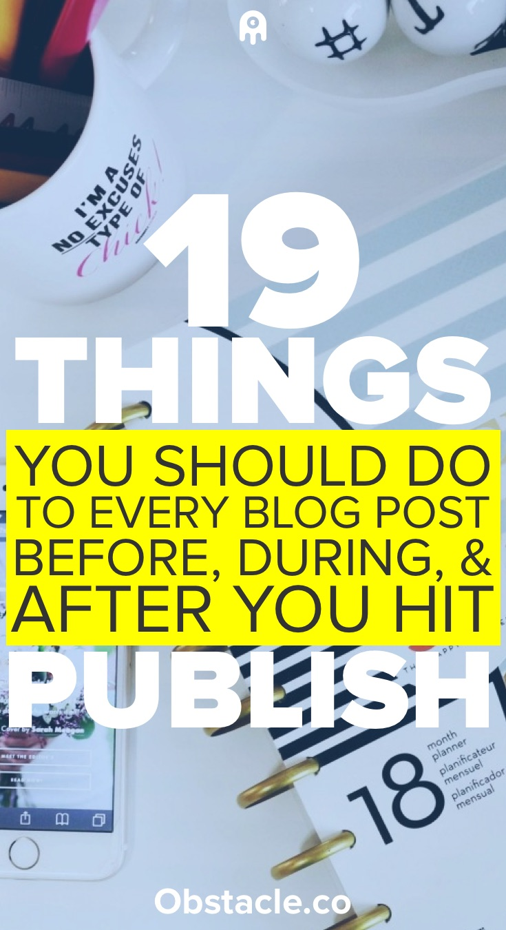 19 Things You Need To Do To Every Blog Post Before, During, & After You Hit Publish