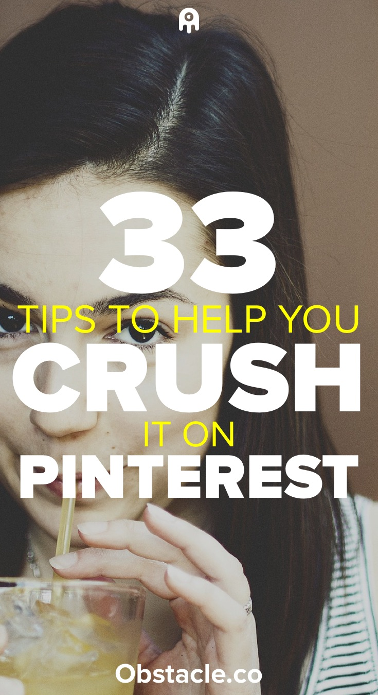 33 Tips to Help You Crush It on Pinterest and Get Massive Traffic to Your Blog