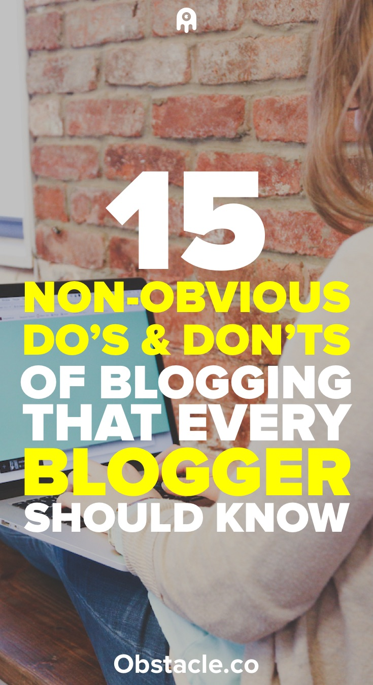 15 Non-Obvious Do's and Don'ts of Blogging That Every Blogger Should Follow