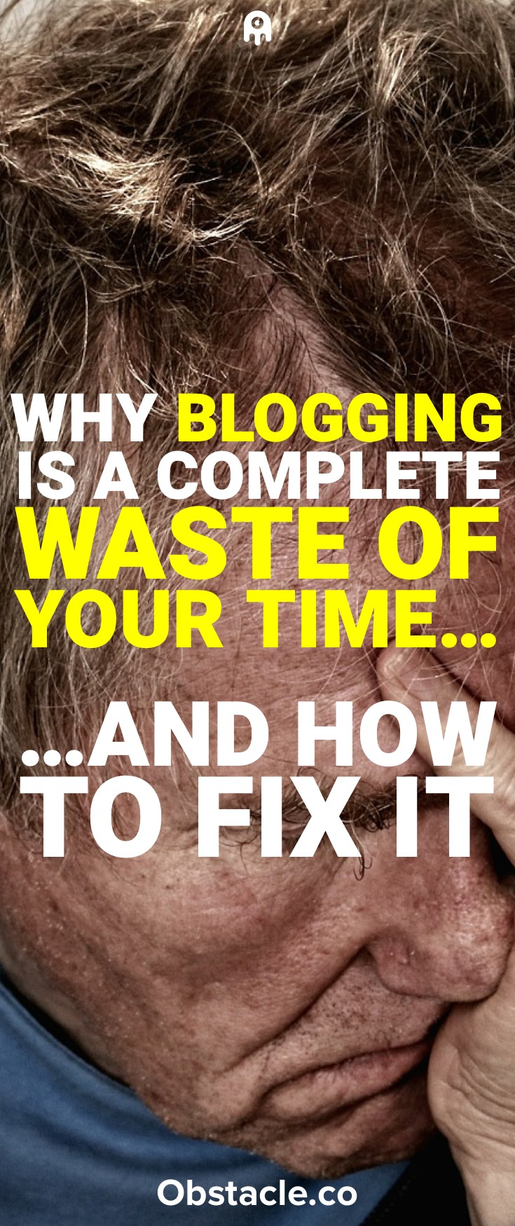 Why Blogging Is a Complete Waste of Your Time