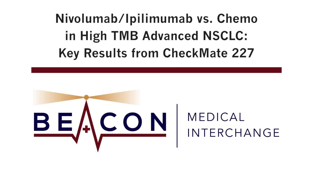Nivolumab/Ipilimumab vs. Chemo in High TMB Advanced NSCLC: Key Results from CheckMate 227 (BMIC-034)