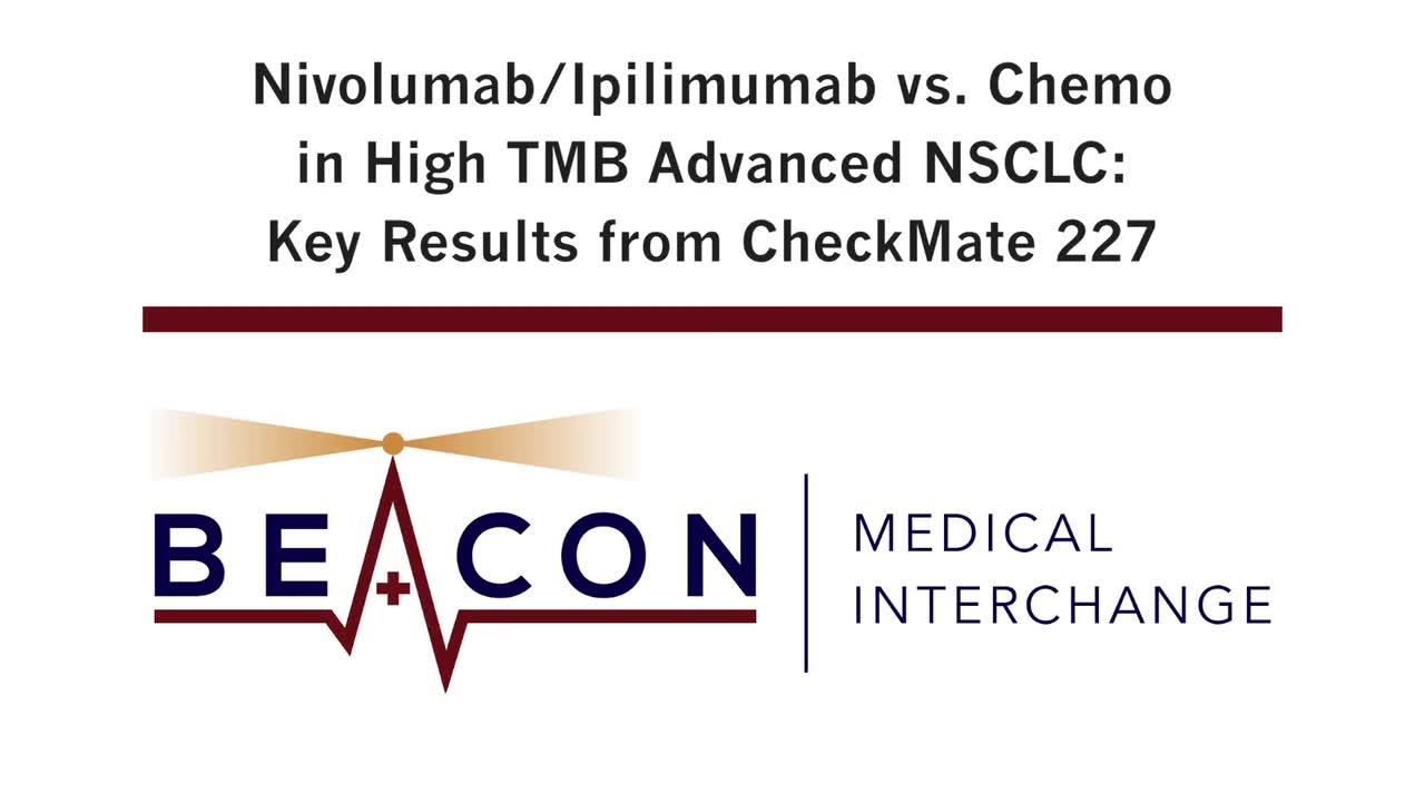 Nivolumab/Ipilimumab vs. Chemo in High TMB Advanced NSCLC: Key Results from CheckMate 227 (BMIC-034)