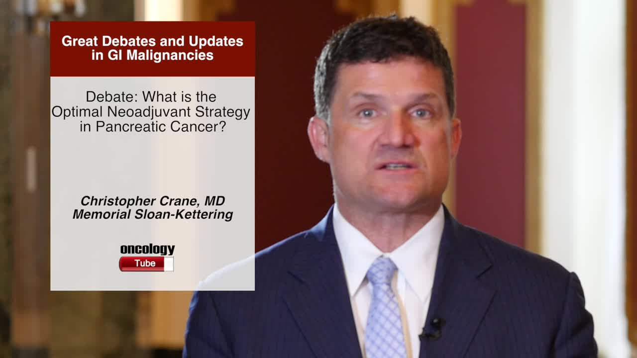 Debate: What is the Optimal Neoadjuvant Strategy in Pancreatic Cancer?