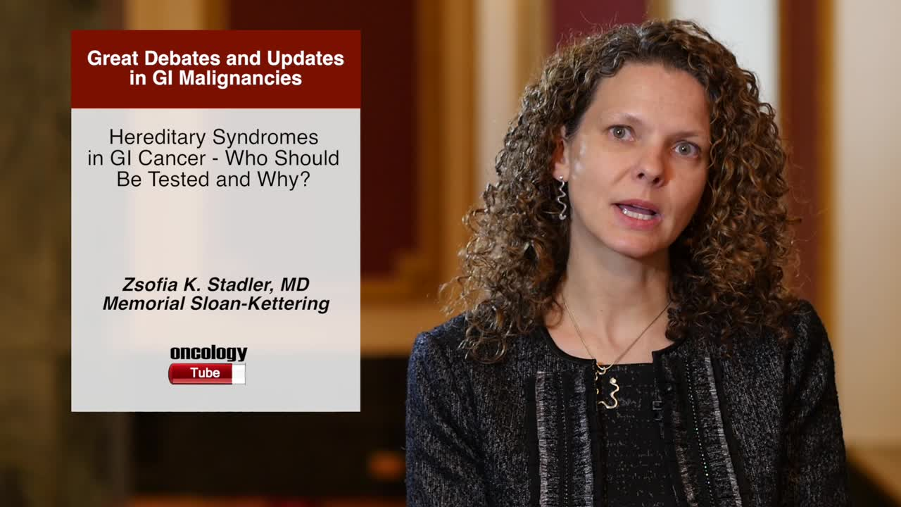 Hereditary Syndromes in GI Cancer - Who Should Be Tested and Why?