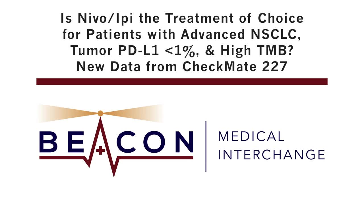 Is Nivo/Ipi the Treatment of Choice for Patients with Advanced NSCLC, Tumor PD-L1 <1%, & High TMB? New Data from CheckMate 227 (BMIC-040)